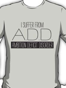Ambition Deficit Disorder T-Shirt