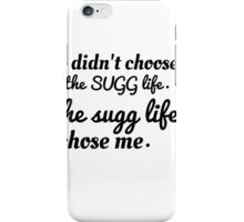 didn't choose the Sugg life, the SUGG life chose me iPhone Case/Skin