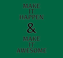 Make it Happen & Make it Awesome Unisex T-Shirt