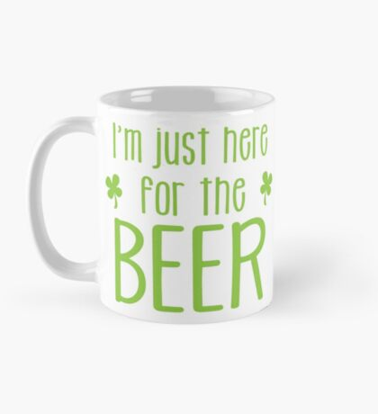 I'm just here for the BEER! funny shamrock ST PATRICK's day Design Mug