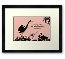 Courage is fire; bullying is smoke  Framed Print