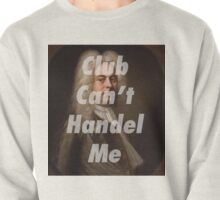 Club Can't Handel Me Pullover