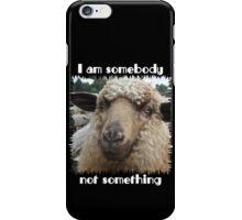 """""""I am somebody, not something"""" iPhone Case/Skin"""