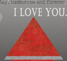 I love you today tomorrow and forever  Sticker