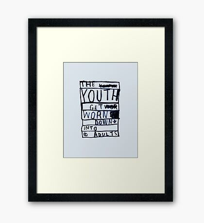 THE YOUTH GET WORN DOWN Framed Print