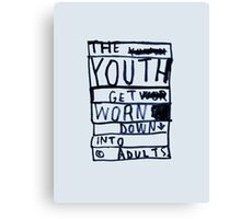 THE YOUTH GET WORN DOWN Canvas Print