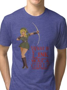 What if Link was a girl? Tri-blend T-Shirt