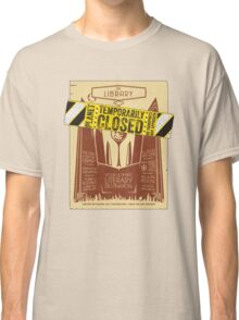 The Library is CLOSED!  Classic T-Shirt