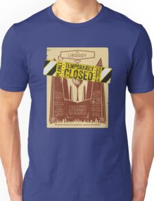 The Library is CLOSED!  Unisex T-Shirt