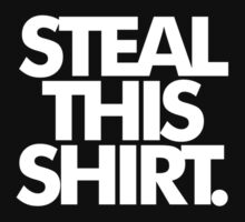 Steal This Shirt by benj