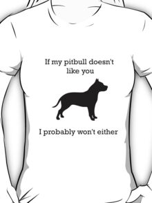 If my pit bull doesn't like you  T-Shirt