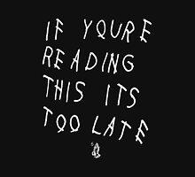 If You're Reading This Its Too Late (White) T-Shirt