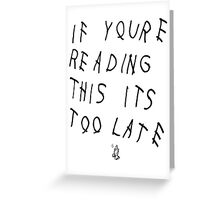 If You're Reading This Its Too Late (Black) Greeting Card