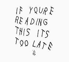 If You're Reading This Its Too Late (Black) T-Shirt
