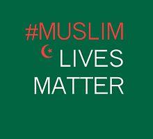 MUSLIM LIVES MATTER  Unisex T-Shirt