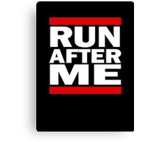Run after me (white writing) Canvas Print