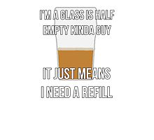Glass is half empty - refill Photographic Print