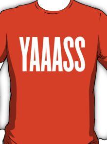 Yaaass T-Shirt