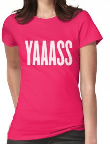 Yaaass Womens Fitted T-Shirt