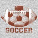 Football Futbol No It's Soccer by MudgeStudios