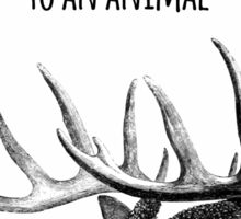 It takes nothing away from a human to be kind to an animal - Animal rights Quote  Sticker