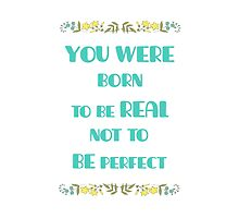 You were born to be real not to be perfect - Inspirational Quote by twisttheprint