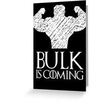 Bulk is coming Greeting Card