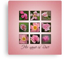 Her name is Rose Canvas Print