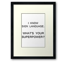 I Know Sign Language. What's Your Superpower? Framed Print