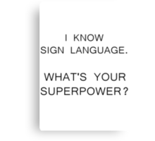 I Know Sign Language. What's Your Superpower? Canvas Print