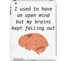 I used to have an open mind but my brains kept falling out iPad Case/Skin
