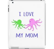 Octopuses. I love my mom. iPad Case/Skin
