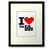 I love the 50s Framed Print