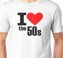 I love the 50s Unisex T-Shirt