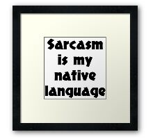 Sarcasm is my native language Framed Print
