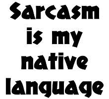 Sarcasm is my native language Photographic Print