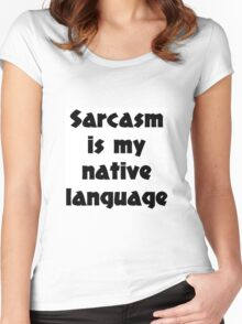 Sarcasm is my native language Women's Fitted Scoop T-Shirt