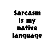 Sarcasm is my native language by Bramble43
