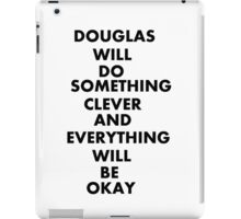 DOUGLAS WILL DO SOMETHING CLEVER AND EVERYTHING WILL BE OKAY iPad Case/Skin