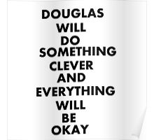 DOUGLAS WILL DO SOMETHING CLEVER AND EVERYTHING WILL BE OKAY Poster