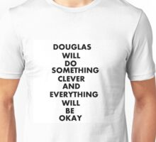 DOUGLAS WILL DO SOMETHING CLEVER AND EVERYTHING WILL BE OKAY Unisex T-Shirt
