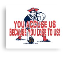 Patriots, You Accuse us because you lose to us! Canvas Print