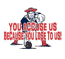 Patriots, You Accuse us because you lose to us! Photographic Print