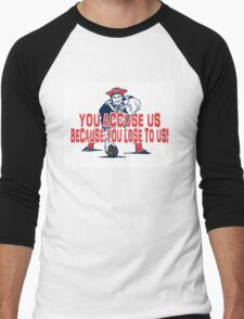 Patriots, You Accuse us because you lose to us! Men's Baseball ¾ T-Shirt