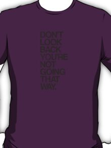 Don't Look Back You're Not Going That Way T-Shirt