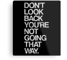 Don't Look Back You're Not Going That Way Metal Print