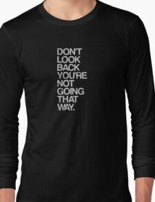 Don't Look Back You're Not Going That Way Long Sleeve T-Shirt