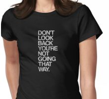 Don't Look Back You're Not Going That Way Womens Fitted T-Shirt