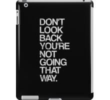 Don't Look Back You're Not Going That Way iPad Case/Skin