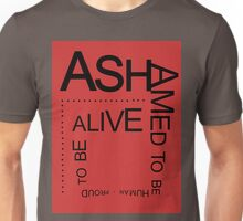 ASHAMED TO BE HUMAN - PROUD TO BE ALIVE Unisex T-Shirt